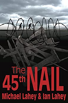 The 45th Nail by [Michael Lahey, Ian Lahey]