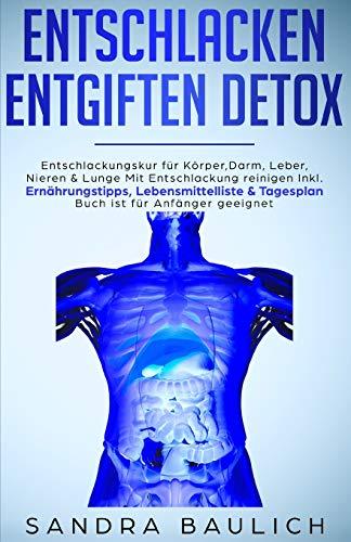 Entschlacken Entgiften Detox: Entschlackungskur für Körper,  Darm, Leber, Nieren & Lunge Mit Entschlackung reinigen Inkl. Ernährungstipps, Lebensmittelliste & Tagesplan Buch ist für Anfänger geeignet