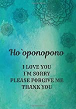Ho`oponopono I love You I'm Sorry Please Forgive Me Thank You: The Hawaiian Practice, Journal For Daily Mindfulness Sessions  (140 Pages, diary with lined paper 7 x 10 (17.78 x 25.4 cm )