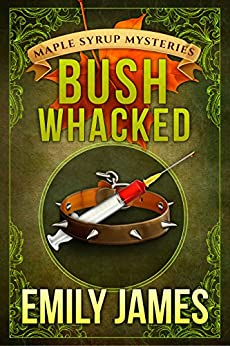 Bushwhacked: Maple Syrup Mysteries by [Emily James]