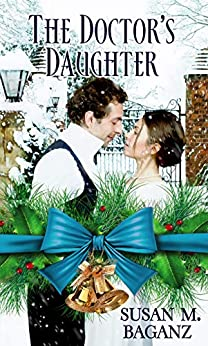 The Doctor's Daughter (Christmas Holiday Extravaganza) by [Susan M. Baganz]