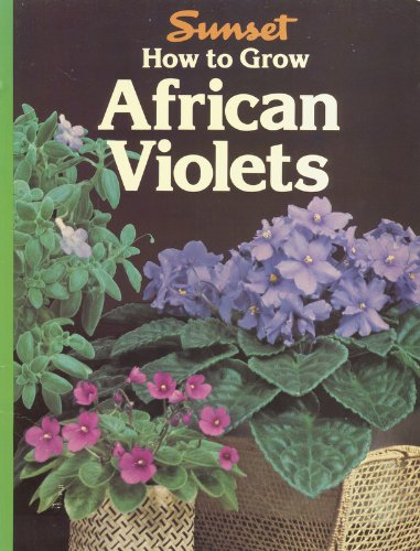 How to Grow African Violets (A Sunset Book)