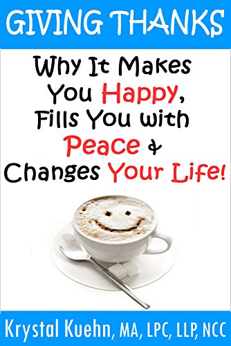 Download Giving Thanks - Why It Makes You Happy, Fills You With Peace and Changes Your Life! (English Edition) B007A9A3Q0