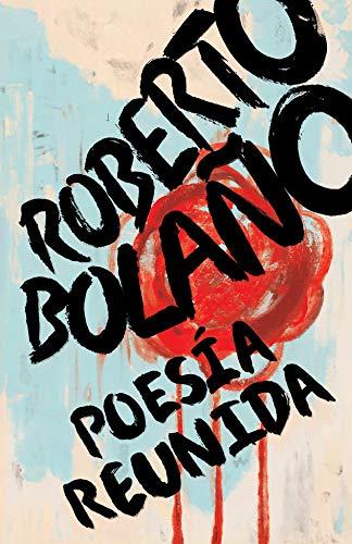 Roberto Bolaño: Poesía reunida / Collected Poetry
