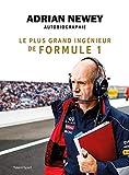 Adrian Newey, autobiographie - Le plus grand ingénieur de Formule 1