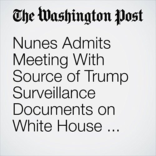 Nunes Admits Meeting With Source of Trump Surveillance Documents on White House Grounds copertina