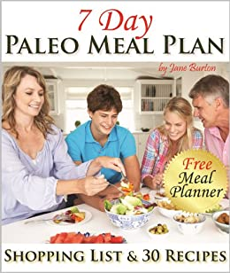 Paleo Meal Plan: A Complete 7 Day Paleo Meal Planner with Full Shopping List and 7-Days of Recipes (Paleo Recipes: Paleo Recipes for Busy People. Quick ... Dinner & Desserts Recipe