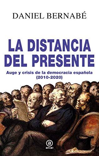 La distancia del presente. Auge y crisis de la democracia española (2010-2020 (Anverso)