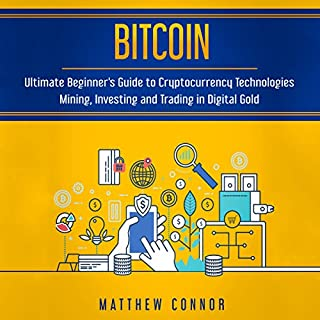 Bitcoin: Ultimate Beginner's Guide to Cryptocurrency Technologies - Mining, Investing and Trading in Digital Gold cover art