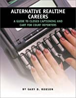 Alternative Realtime Careers: A Guide to Closed Captioning and CART for Court Reporters 1881859517 Book Cover