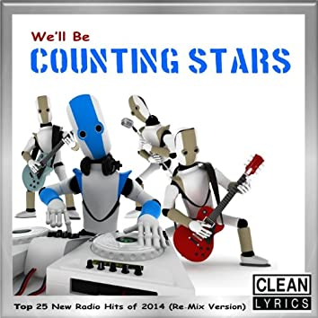 We'll Be Counting Stars (Top 25 New Radio Hits of 2014) [Re-Mix Version]
