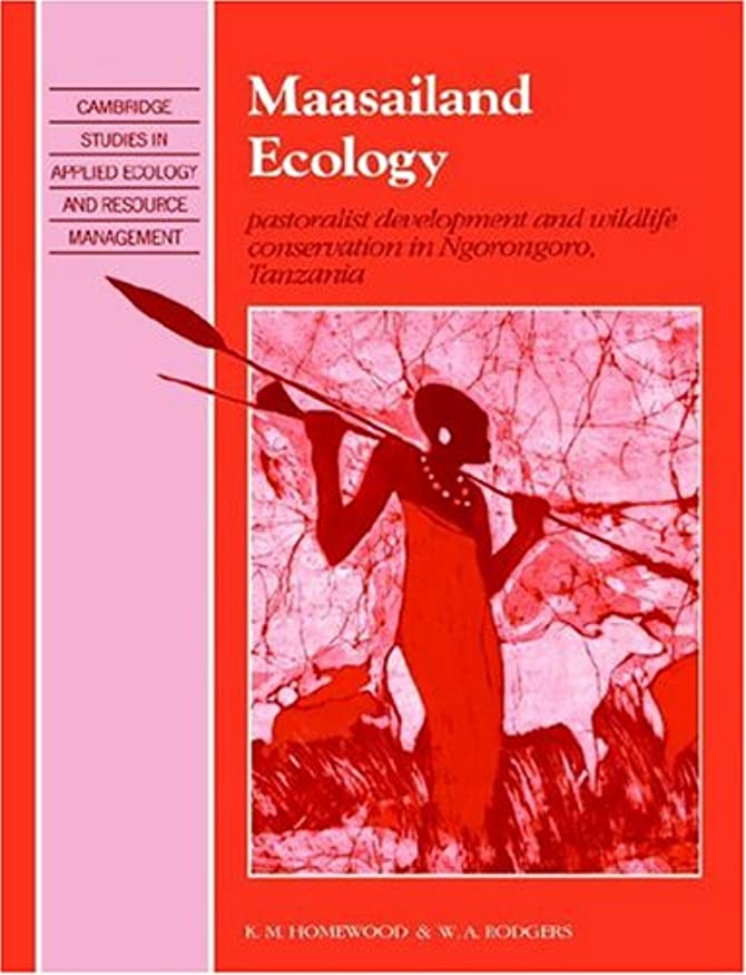 スケジュール暴力的な驚きMaasailand Ecology: Pastoralist Development and Wildlife Conservation in Ngorongoro, Tanzania (Cambridge Studies in Applied Ecology and Resource Management)