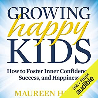 Growing Happy Kids     How to Foster Inner Confidence, Success, and Happiness              By:                                                                                                                                 Maureen Healy                               Narrated by:                                                                                                                                 Michelle Ford                      Length: 6 hrs and 48 mins     11 ratings     Overall 4.3