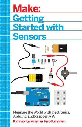 Getting Started with Sensors: Measure the World with Electronics, Arduino, and Raspberry...