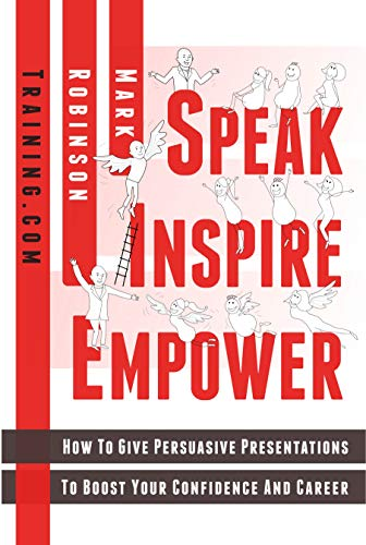 Speak Inspire Empower: How To Give Persuasive Presentations To Boost Your Confidence And Career (English Edition)