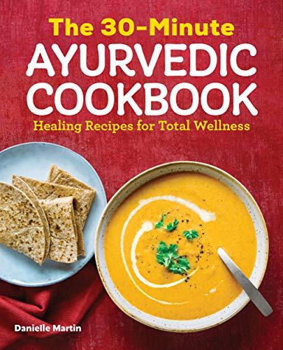 The 30-Minute Ayurvedic Cookbook