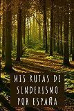 Mis Rutas De Senderismo Por España: 120 Páginas Con Plantillas Para...