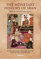The Monetary History of Iran: From the Safavids to the Qajars (Iran and the Persianate World)