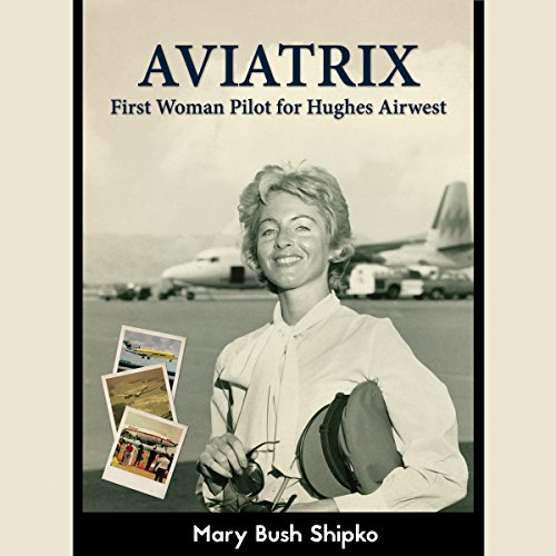 Aviatrix     First Woman Pilot for Hughes Airwest              By:                                                                                                                                 Mary Bush Shipko                               Narrated by:                                                                                                                                 Catherine Edwards                      Length: 5 hrs and 6 mins     7 ratings     Overall 4.7