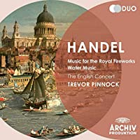 Handel: Music for the Royal Fireworks Water Music