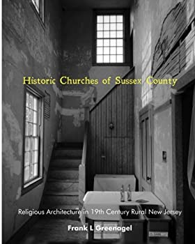 Paperback Historic Churches of Sussex County: religious architecture in rural nineteenth century New Jersey Book