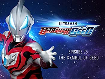 Ultraman Geed  S1 E25 - The Symbol Of Geed