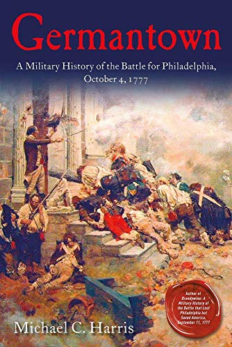 Compare Textbook Prices for Germantown: A Military History of the Battle for Philadelphia, October 4, 1777 Illustrated Edition ISBN 9781611215199 by Harris, Michael C.