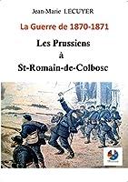 Les Prussiens à Saint-Romain-de-Colbosc: La guerre de 1870 -1871