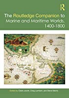 The Routledge Companion to Marine and Maritime Worlds 1400-1800 (Routledge Companions)