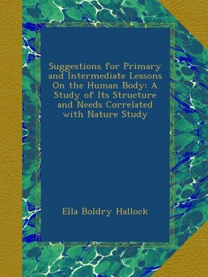 容赦ないドライバ作りSuggestions for Primary and Intermediate Lessons On the Human Body: A Study of Its Structure and Needs Correlated with Nature Study