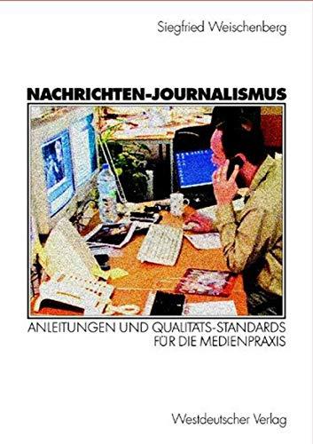 Nachrichten-Journalismus. Anleitungen und Qualitäts-Standards für die Medienpraxis