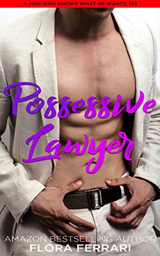 Possessive Lawyer: An Instalove Possessive Alpha Romance (A Man Who Knows What He Wants Book 183) (English Edition)