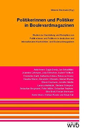 Politikerinnen und Politiker in Boulevardmagazinen: Studien zur Darstellung und Rezeption von Politikerinnen und Politikern in deutschen und internationalen Nachrichten-und Boulevardmagazinen