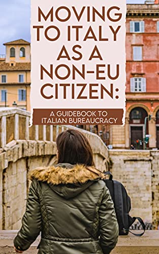 Moving to Italy as a non-EU citizen: A Guidebook to Italian Bureaucracy (English Edition)