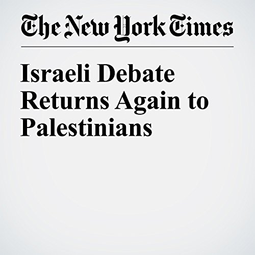 Israeli Debate Returns Again to Palestinians cover art