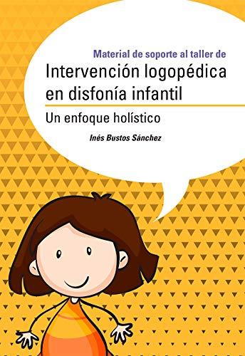 INTERVENCION LOGOPEDICA EN DISFONIA INFANTIL: UN ENFOQUE HOLISTICO