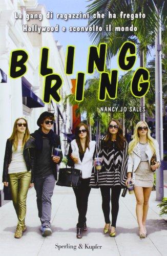 Bling ring. La gang di ragazzini che ha fregato Hollywood e sconvolto il mondo (Saggi)