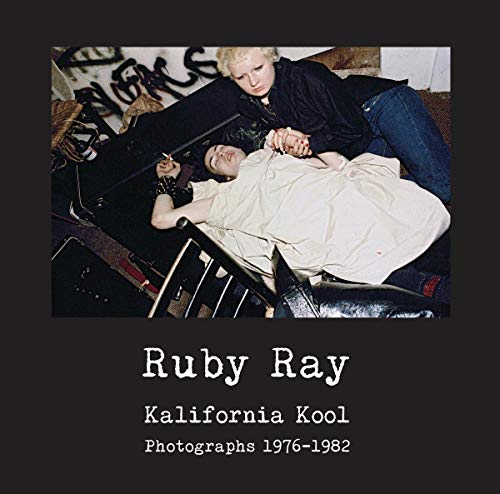 Ruby Ray: Kalifornia Kool: Photographs 1976-1982