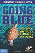 Going Blue: A Teen Guide to Saving Our Oceans & Waterways