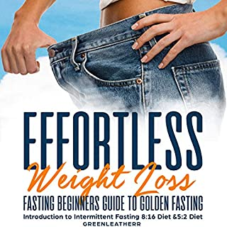 Effortless Weight Loss Fasting Beginners Guide to Golden Fasting     Introduction to Intermittent Fasting 8:16 Diet & 5:2 Fasting Steady Weight Loss Without Hunger              By:                                                                                                                                 Greenleatherr                               Narrated by:                                                                                                                                 Russell Newton                      Length: 1 hr and 8 mins     1 rating     Overall 5.0