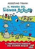 Il fantastico viaggio del signor Acqua. Il mondo del signor Acqua. Ediz. a colori
