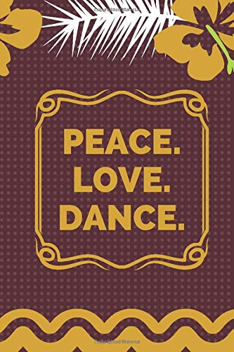 Peace. Love. Dance.: Dance Notation Composition Book, All Dancers Diary, Daily Dancing Journal Log, Resource Notebook for Dance Competitions, Ballroom ... Men, Adults, For Birthday (Dance Diary)