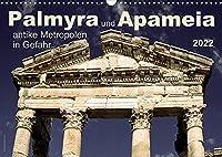 Palmyra und Apameia - Antike Metropolen in Gefahr 2022 (Wandkalender 2022 DIN A3 quer): Zwei der weltweit schoensten und aussergewoehnlichsten Staetten der Antike sind akut bedroht. (Monatskalender, 14 Seiten )