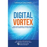 Digital Vortex: How Today's Market Leaders Can Beat Disruptive Competitors at Their Own Game (English Edition)