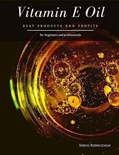 Vitamin E Oil: Best Products and Profits