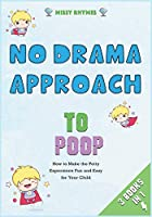 No-Drama Approach to Poop [3 in 1]: How to Make the Potty Experience Fun and Easy for Your Child