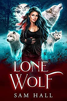 Lone Wolf: A Rejected Mates Wolf Shifter Romance (Reach for the Moon Book 1) by [Sam Hall]