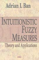 Intuitionistic Fuzzy Measures: Theory And Applications