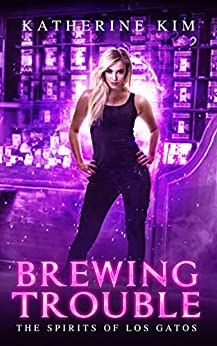 Brewing Trouble (Spirits of Los Gatos Book 4) by [Katherine Kim]
