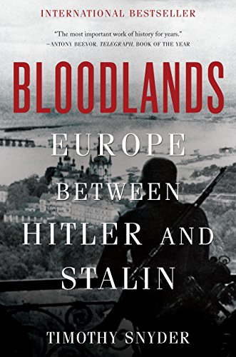 Bloodlands: Europe Between Hitler and Stalin by [Timothy Snyder]
